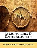 Alighieri, Dante: La Monarchia Di Dante Allighieri (Italian Edition)