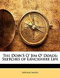 Smith, Arthur: The Doin'S O' Jim O' Doads: Sketches of Lancashire Life