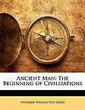 Van Loon, Hendrik Willem: Ancient Man: The Beginning of Civilizations