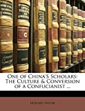 Taylor, Howard: One of China'S Scholars: The Culture & Conversion of a Confucianist ...