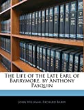 Williams, John: The Life of the Late Earl of Barrymore, by Anthony Pasquin
