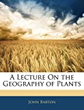 Barton, John: A Lecture On the Geography of Plants