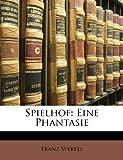 Werfel, Franz: Spielhof: Eine Phantasie (German Edition)