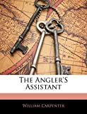 Carpenter, William: The Angler'S Assistant