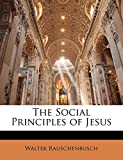 Rauschenbusch, Walter: The Social Principles of Jesus