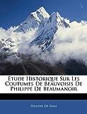 De Remi, Philippe: Étude Historique Sur Les Coutumes De Beauvoisis De Philippe De Beaumanoir (French Edition)