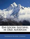 Benedix, Roderich: Das Lugen: Lustspiel in Drei Aufzugen (German Edition)