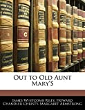 Riley, James Whitcomb: Out to Old Aunt Mary'S