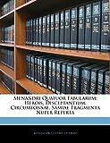 Menander, .: Menandri Quatuor Fabularum: Herois, Disceptantium, Circumtonsae, Samiae Fragmenta Nuper Reperta (Latin Edition)