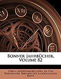 Von Rheinlande, Verein Altertumsfreunden: Bonner Jahrbucher, Volume 82 (German Edition)