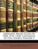 Sonneck, Oscar George Theodore: Dramatic Music (Class M 1500, 1510, 1520): Catalogue of Full Scores, Volume 2
