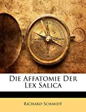 Schmidt, Richard: Die Affatomie Der Lex Salica (German Edition)