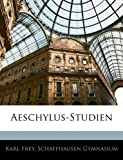 Frey, Karl: Aeschylus-Studien (German Edition)