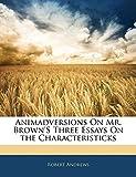 Andrews, Robert: Animadversions On Mr. Brown'S Three Essays On the Characteristicks