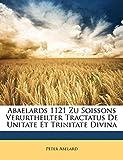 Abelard, Peter: Abaelards 1121 Zu Soissons Verurtheilter Tractatus De Unitate Et Trinitate Divina (German Edition)