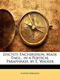 Arrianus, Flavius: Epicteti Enchiridion, Made Engl., in a Poetical Paraphrase, by E. Walker