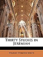 Thirty Studies in Jeremiah by Wilbert…