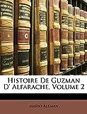 Aleman, Mateo: Histoire De Guzman D' Alfarache, Volume 2 (French Edition)