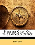 Wilson, H: Herbert Grey: Or, the Lawyer'S Office