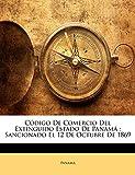 Panamá, .: Código De Comercio Del Extinguido Estado De Panamá: Sancionado El 12 De Octubre De 1869 (Spanish Edition)