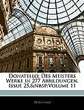 Donatello, .: Donatello: Des Meisters Werke in 277 Abbildungen, Issue 25,&Nbsp;Volume 11 (German Edition)