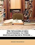 Sommerfeld, Arnold: Die Willkurlichen Functionen in Der Mathematischen Physik ... (German Edition)