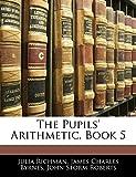 Richman, Julia: The Pupils' Arithmetic, Book 5