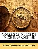 Bakunin, Mikhail Aleksandrovich: Correspondance De Michel Bakounine (French Edition)