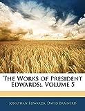 Edwards, Jonathan: The Works of President Edwards;, Volume 5