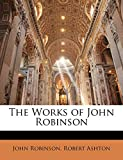 Robinson, John: The Works of John Robinson