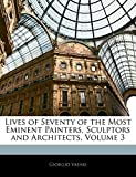 Vasari, Giorgio: Lives of Seventy of the Most Eminent Painters, Sculptors and Architects, Volume 3