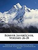 Von Rheinlande, Verein Altertumsfreunden: Bonner Jahrbücher, Volumes 26-28 (German Edition)