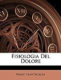 Mantegazza, Paolo: Fisiologia Del Dolore (Italian Edition)