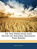 Wilkins, John: Of the Principles and Duties of Natural Religion: Two Books