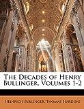 Bullinger, Heinrich: The Decades of Henry Bullinger, Volumes 1-2