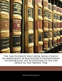 Blackstone, William: The Law Students' First Book, Being Chiefly an Abridgment of Blackstone's Commentaries; Incorporating the Alterations in the Law Down to the Present Time
