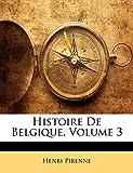 Pirenne, Henri: Histoire De Belgique, Volume 3 (French Edition)