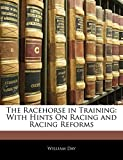 Day, William: The Racehorse in Training: With Hints On Racing and Racing Reforms