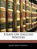 Friswell, James Hain: Essays On English Writers