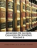 Ligne, Charles Joseph: Mémoires De Jacques Casanova De Seingalt, Volume 6 (French Edition)