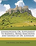 Boswell, James: Johnsoniana: Or, Supplement to Boswell: Being Anecdotes and Sayings of Dr. Johnson
