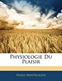 Mantegazza, Paolo: Physiologie Du Plaisir (French Edition)