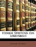 Petersen, Richard: Henrik Steffens: Ein Lebensbild (German Edition)