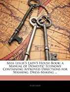 Miss Leslie's lady's house-book; A Useful…