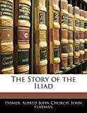 Church, Alfred John: The Story of the Iliad
