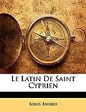 Bayard, Louis: Le Latin De Saint Cyprien