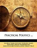 Eversley, George Shaw-Lefevre: Practical Politics ...