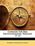 Berlin, Humboldt-Universität Zu: Chronik Fur Das Rechnungsjahr, Volumes 11-13 (German Edition)