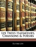 Lévi, Éliphas: Les Trois Harmonies, Chansons & Poésies (French Edition)