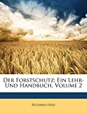 Hess, Richard: Der Forstschutz: Ein Lehr- Und Handbuch, Volume 2 (German Edition)